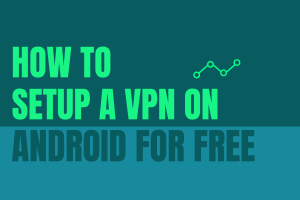 How to Setup a VPN on Adroid for Free