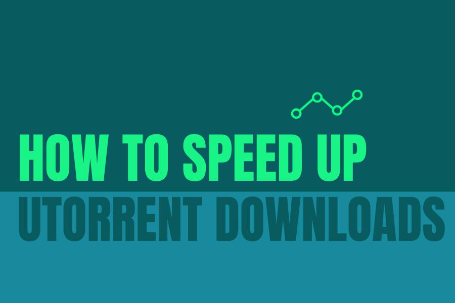 How To Speed up Utorrent Downloads