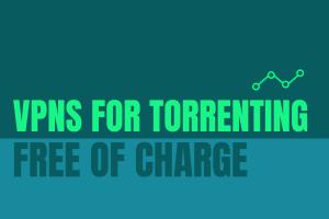 VPNs for Torrenting Free